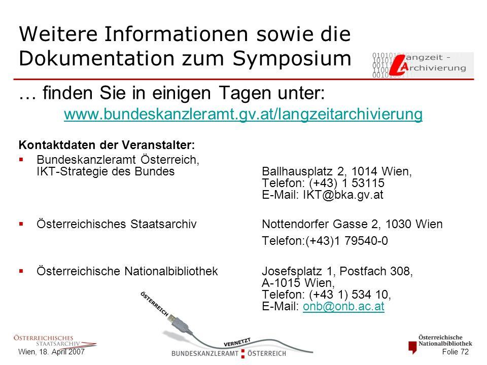 Wien, 18. April 2007 Folie 72 Weitere Informationen sowie die Dokumentation zum Symposium … finden Sie in einigen Tagen unter: www.bundeskanzleramt.gv