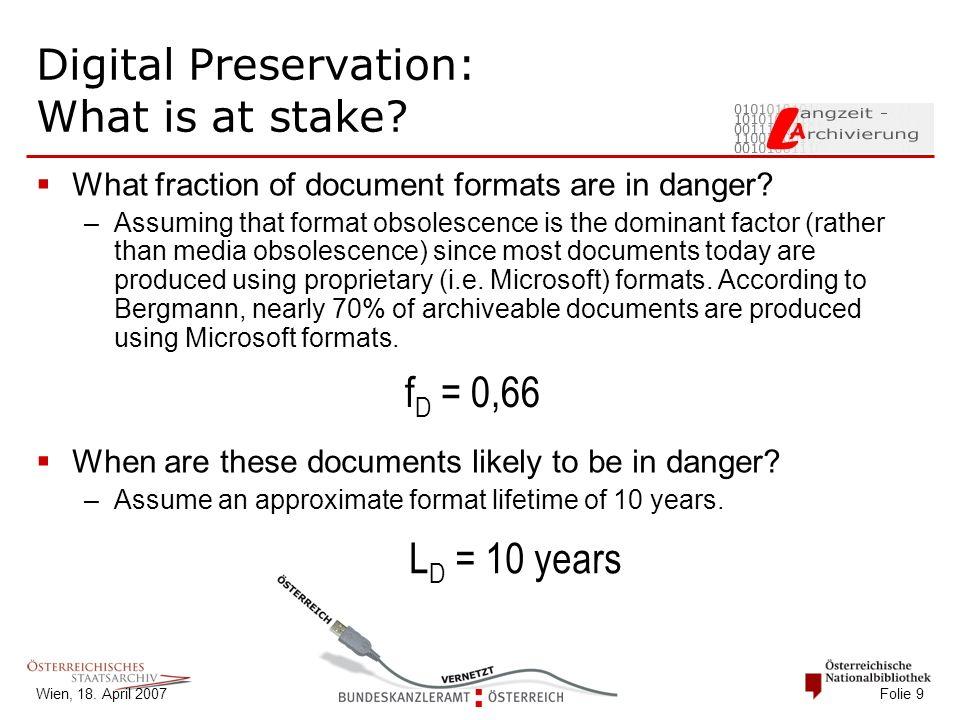 Wien, 18.April 2007 Folie 10 Digital Preservation: What is at stake.