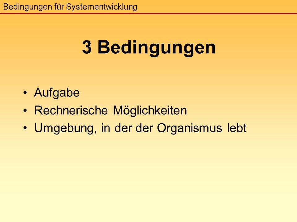 3 Bedingungen Aufgabe Rechnerische Möglichkeiten Umgebung, in der der Organismus lebt Bedingungen für Systementwicklung