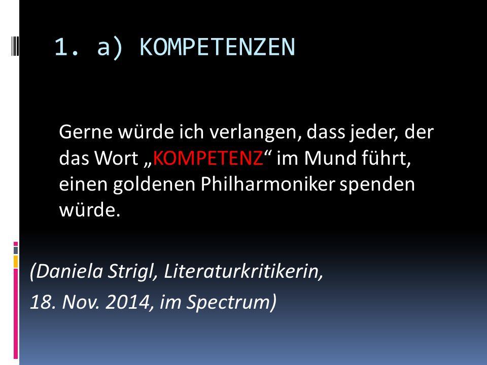 """1. a) KOMPETENZEN Gerne würde ich verlangen, dass jeder, der das Wort """"KOMPETENZ"""" im Mund führt, einen goldenen Philharmoniker spenden würde. (Daniela"""