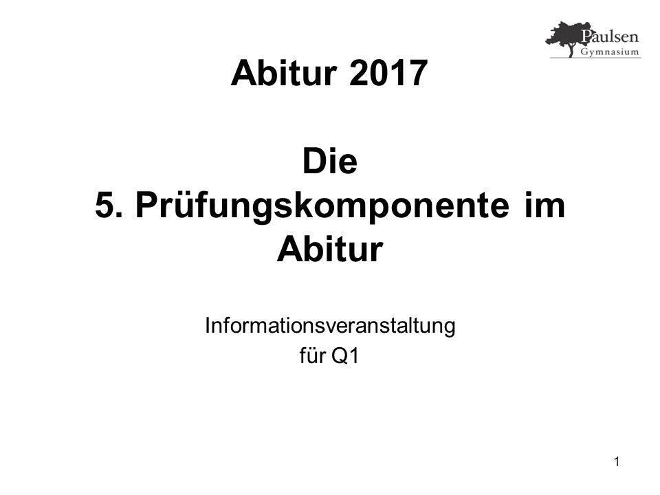 1 Abitur 2017 Die 5. Prüfungskomponente im Abitur Informationsveranstaltung für Q1