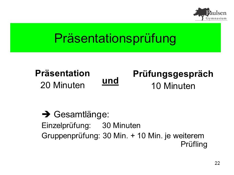 22 Prüfung Präsentationsprüfung  Gesamtlänge: Einzelprüfung: 30 Minuten Gruppenprüfung: 30 Min.