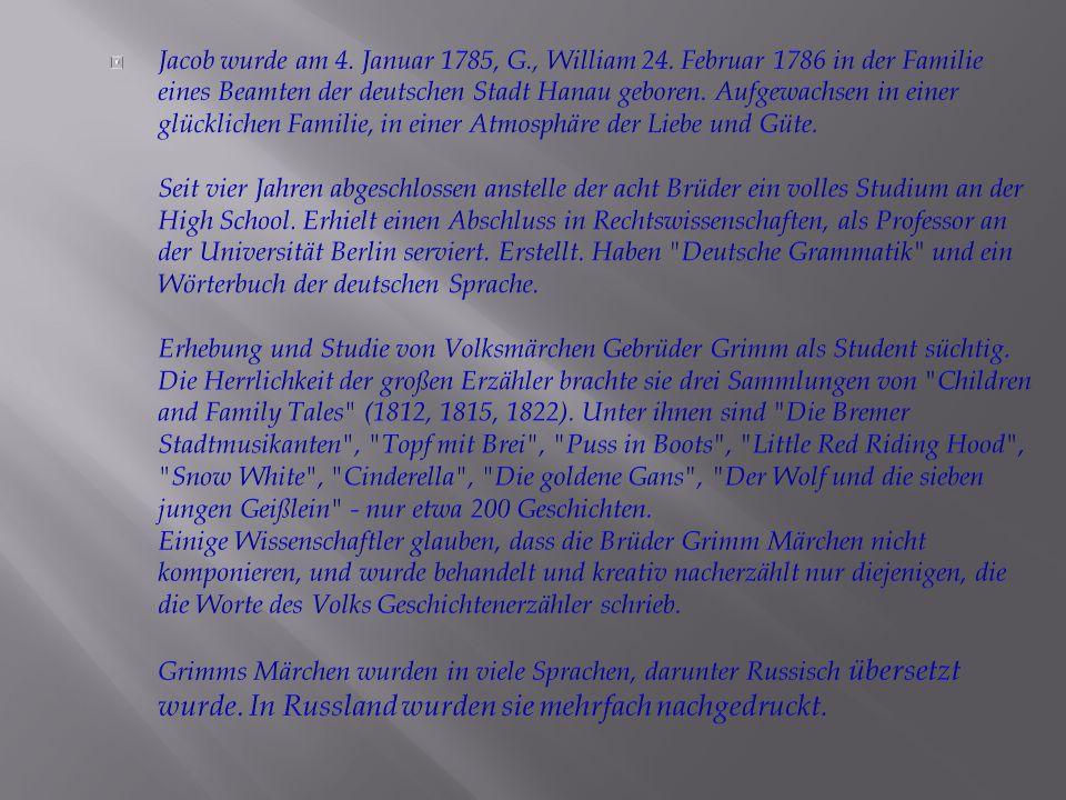  Якоб родился 4 января 1785 Г., Вильгельм 24 февраля 1786 г.