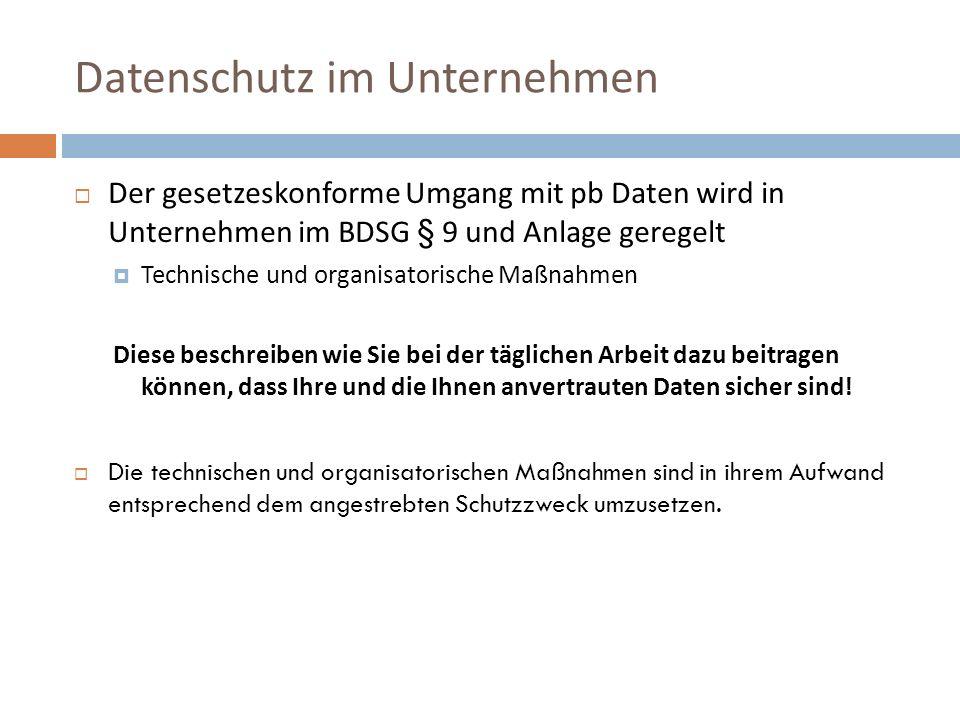 Datenschutz im Unternehmen  Der gesetzeskonforme Umgang mit pb Daten wird in Unternehmen im BDSG § 9 und Anlage geregelt  Technische und organisator