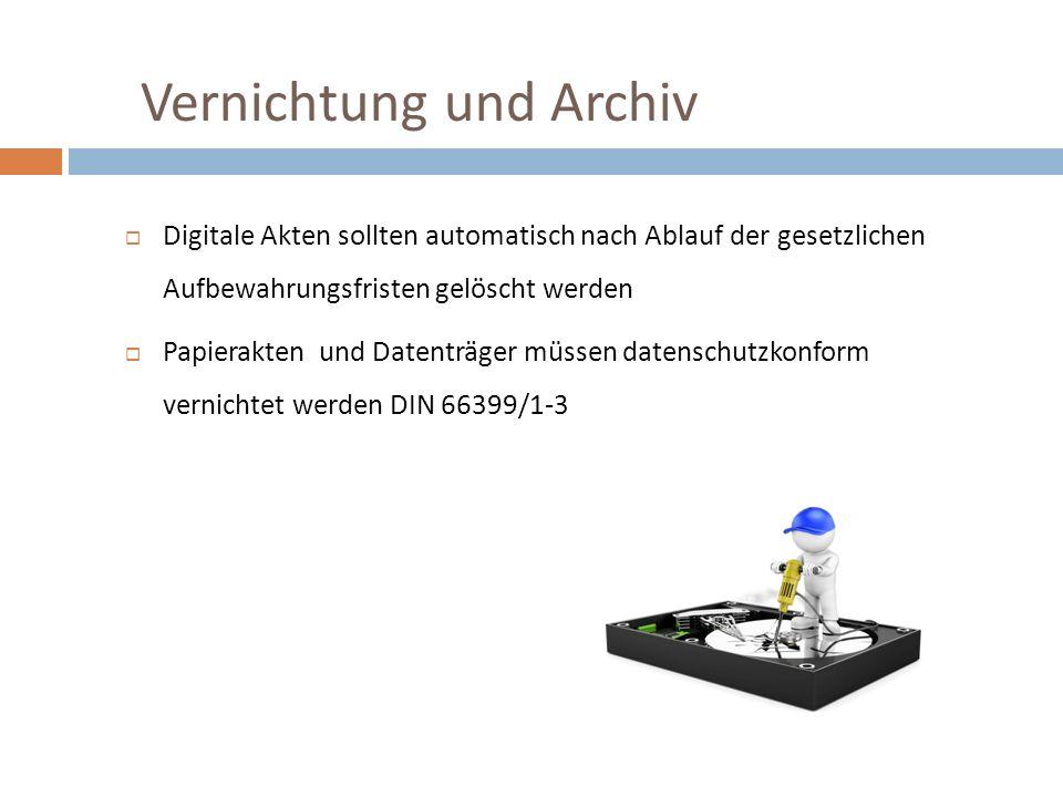  Digitale Akten sollten automatisch nach Ablauf der gesetzlichen Aufbewahrungsfristen gelöscht werden  Papierakten und Datenträger müssen datenschutzkonform vernichtet werden DIN 66399/1-3 Vernichtung und Archiv