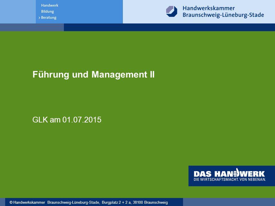 © Handwerkskammer Braunschweig-Lüneburg-Stade, Burgplatz 2 + 2 a, 38100 Braunschweig Führung und Management II GLK am 01.07.2015