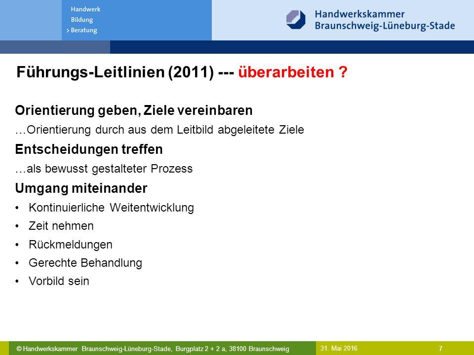 © Handwerkskammer Braunschweig-Lüneburg-Stade, Burgplatz 2 + 2 a, 38100 Braunschweig Führungs-Leitlinien (2011) --- überarbeiten ? 31. Mai 2016 7 Orie