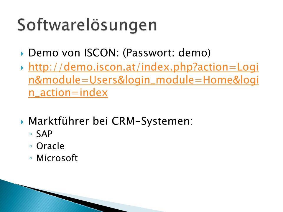  Demo von ISCON: (Passwort: demo)  http://demo.iscon.at/index.php?action=Logi n&module=Users&login_module=Home&logi n_action=index http://demo.iscon.at/index.php?action=Logi n&module=Users&login_module=Home&logi n_action=index  Marktführer bei CRM-Systemen: ◦ SAP ◦ Oracle ◦ Microsoft