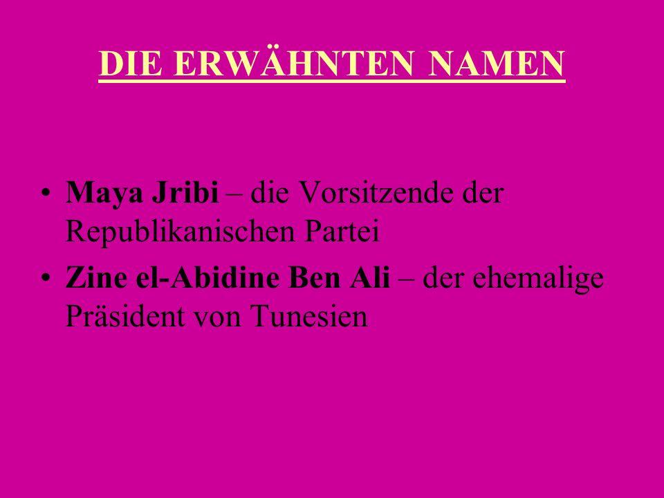 DIE ERWÄHNTEN NAMEN Maya Jribi – die Vorsitzende der Republikanischen Partei Zine el-Abidine Ben Ali – der ehemalige Präsident von Tunesien
