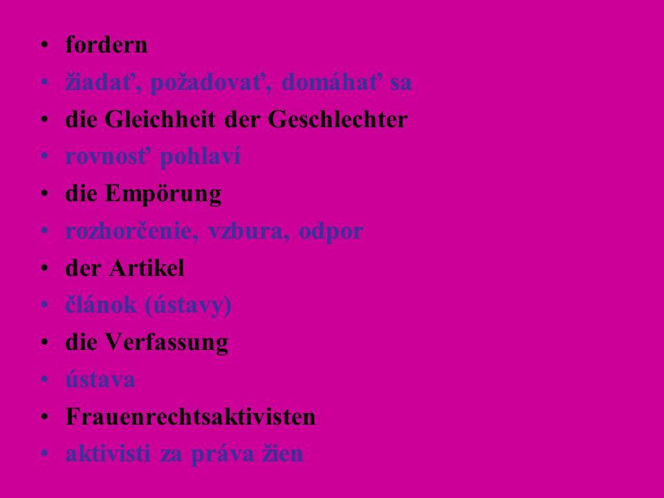 fordern žiadať, požadovať, domáhať sa die Gleichheit der Geschlechter rovnosť pohlaví die Empörung rozhorčenie, vzbura, odpor der Artikel článok (ústavy) die Verfassung ústava Frauenrechtsaktivisten aktivisti za práva žien