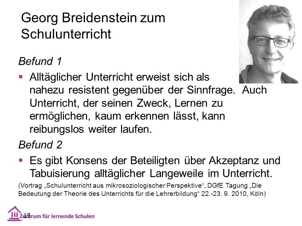 Georg Breidenstein zum Schulunterricht 15 Befund 1  Alltäglicher Unterricht erweist sich als nahezu resistent gegenüber der Sinnfrage. Auch Unterrich