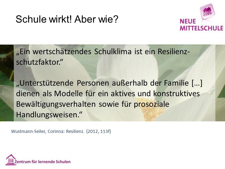 """""""Ein wertschätzendes Schulklima ist ein Resilienz- schutzfaktor."""" """"Unterstützende Personen außerhalb der Familie […] dienen als Modelle für ein aktive"""