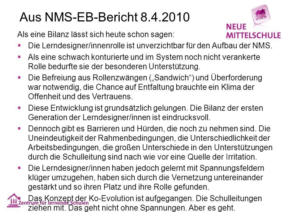 Aus NMS-EB-Bericht 8.4.2010 Als eine Bilanz lässt sich heute schon sagen:  Die Lerndesigner/innenrolle ist unverzichtbar für den Aufbau der NMS.  Al