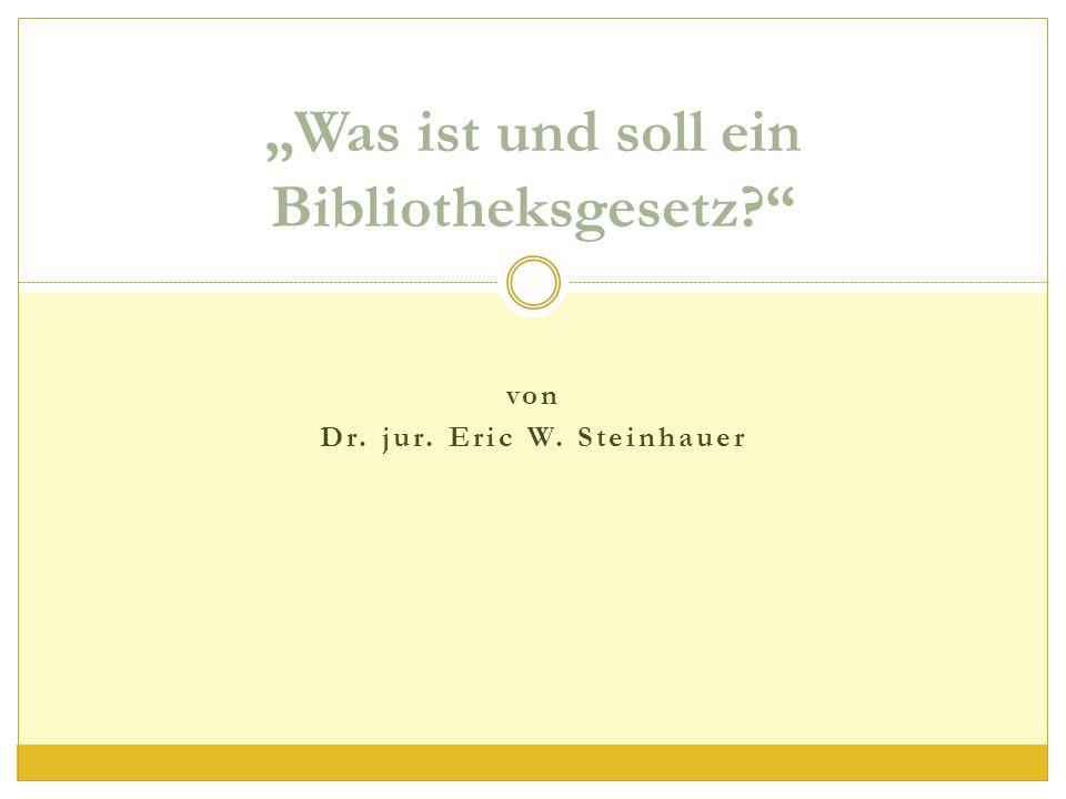"""""""Was ist und soll ein Bibliotheksgesetz? von Dr. jur. Eric W. Steinhauer"""