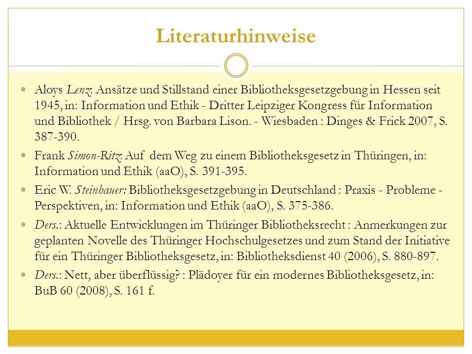 Literaturhinweise Aloys Lenz: Ansätze und Stillstand einer Bibliotheksgesetzgebung in Hessen seit 1945, in: Information und Ethik - Dritter Leipziger Kongress für Information und Bibliothek / Hrsg.