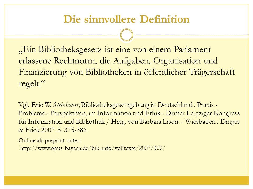 """Die sinnvollere Definition """"Ein Bibliotheksgesetz ist eine von einem Parlament erlassene Rechtnorm, die Aufgaben, Organisation und Finanzierung von Bibliotheken in öffentlicher Trägerschaft regelt. Vgl."""