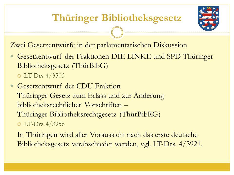 Thüringer Bibliotheksgesetz Zwei Gesetzentwürfe in der parlamentarischen Diskussion Gesetzentwurf der Fraktionen DIE LINKE und SPD Thüringer Bibliotheksgesetz (ThürBibG)  LT-Drs.