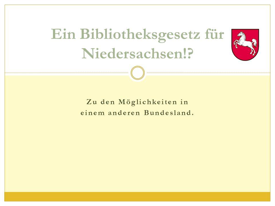 Zu den Möglichkeiten in einem anderen Bundesland. Ein Bibliotheksgesetz für Niedersachsen!?