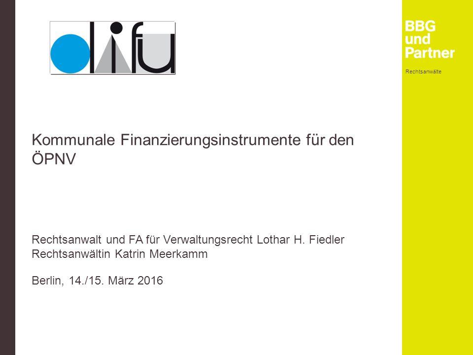 Rechtsanwälte 1 Kommunale Finanzierungsinstrumente für den ÖPNV Rechtsanwalt und FA für Verwaltungsrecht Lothar H.