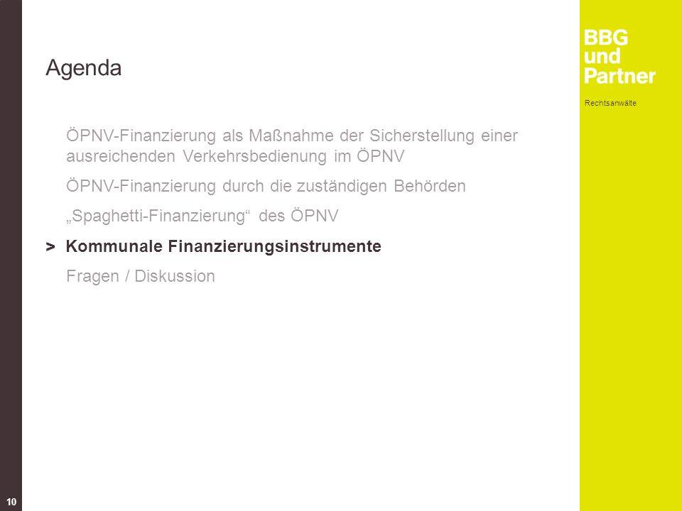 """Rechtsanwälte 10 Agenda ÖPNV-Finanzierung als Maßnahme der Sicherstellung einer ausreichenden Verkehrsbedienung im ÖPNV ÖPNV-Finanzierung durch die zuständigen Behörden """"Spaghetti-Finanzierung des ÖPNV > Kommunale Finanzierungsinstrumente Fragen / Diskussion"""