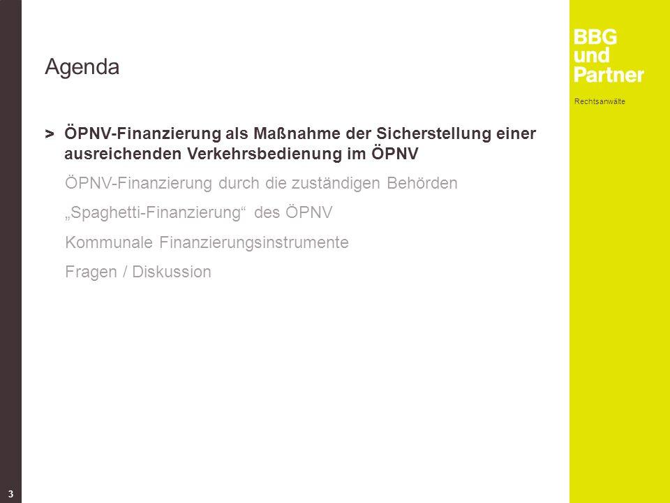 """Rechtsanwälte 3 Agenda > ÖPNV-Finanzierung als Maßnahme der Sicherstellung einer ausreichenden Verkehrsbedienung im ÖPNV ÖPNV-Finanzierung durch die zuständigen Behörden """"Spaghetti-Finanzierung des ÖPNV Kommunale Finanzierungsinstrumente Fragen / Diskussion"""