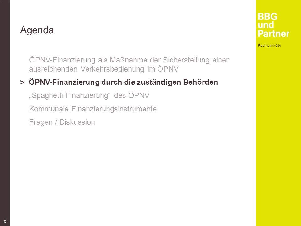 """Rechtsanwälte 6 Agenda ÖPNV-Finanzierung als Maßnahme der Sicherstellung einer ausreichenden Verkehrsbedienung im ÖPNV > ÖPNV-Finanzierung durch die zuständigen Behörden """"Spaghetti-Finanzierung des ÖPNV Kommunale Finanzierungsinstrumente Fragen / Diskussion"""