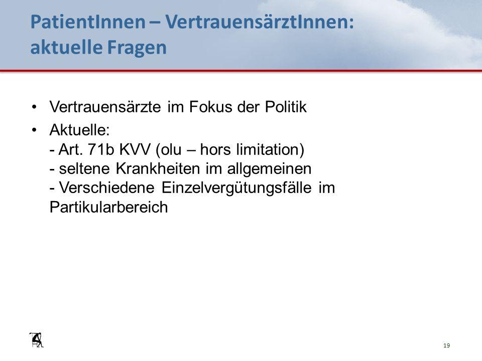 PatientInnen – VertrauensärztInnen: aktuelle Fragen Vertrauensärzte im Fokus der Politik Aktuelle: - Art. 71b KVV (olu – hors limitation) - seltene Kr