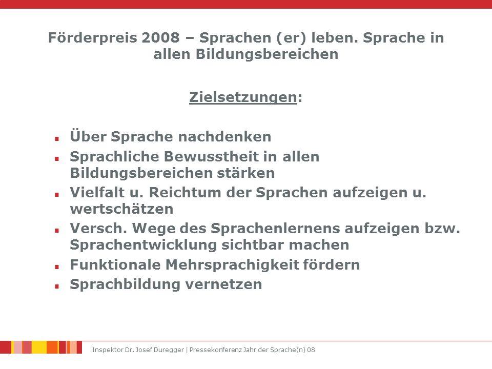 Inspektor Dr. Josef Duregger | Pressekonferenz Jahr der Sprache(n) 08 Förderpreis 2008 – Sprachen (er) leben. Sprache in allen Bildungsbereichen Ziels