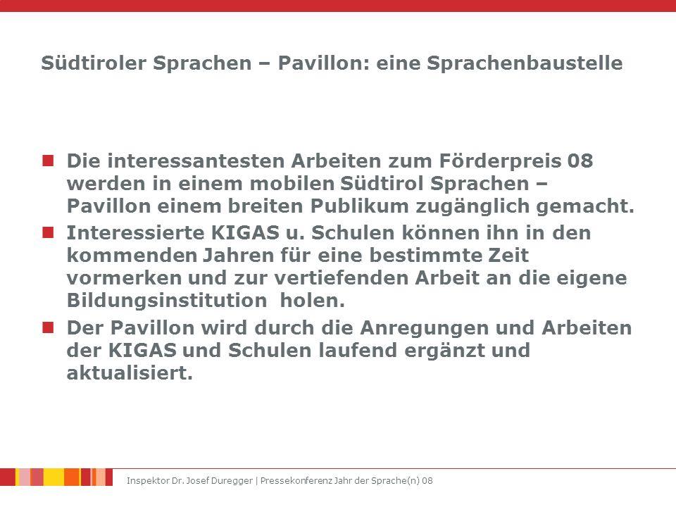 Inspektor Dr. Josef Duregger | Pressekonferenz Jahr der Sprache(n) 08 Südtiroler Sprachen – Pavillon: eine Sprachenbaustelle Die interessantesten Arbe