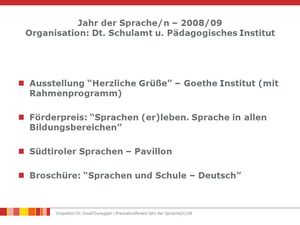 Inspektor Dr. Josef Duregger | Pressekonferenz Jahr der Sprache(n) 08 Jahr der Sprache/n – 2008/09 Organisation: Dt. Schulamt u. Pädagogisches Institu