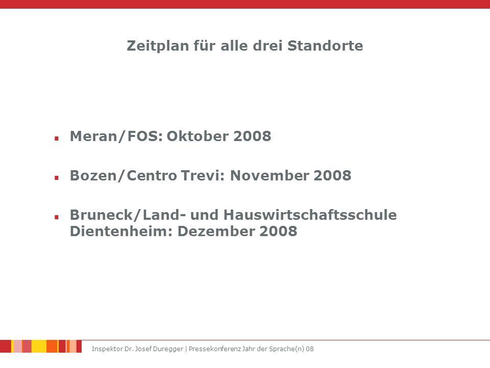 Inspektor Dr. Josef Duregger | Pressekonferenz Jahr der Sprache(n) 08 Zeitplan für alle drei Standorte Meran/FOS: Oktober 2008 Bozen/Centro Trevi: Nov