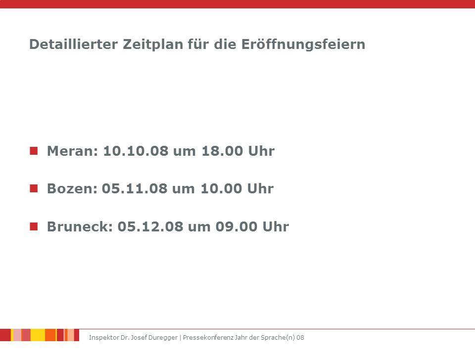 Inspektor Dr. Josef Duregger | Pressekonferenz Jahr der Sprache(n) 08 Detaillierter Zeitplan für die Eröffnungsfeiern Meran: 10.10.08 um 18.00 Uhr Boz