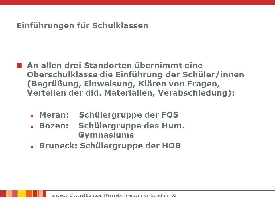 Inspektor Dr. Josef Duregger | Pressekonferenz Jahr der Sprache(n) 08 Einführungen für Schulklassen An allen drei Standorten übernimmt eine Oberschulk