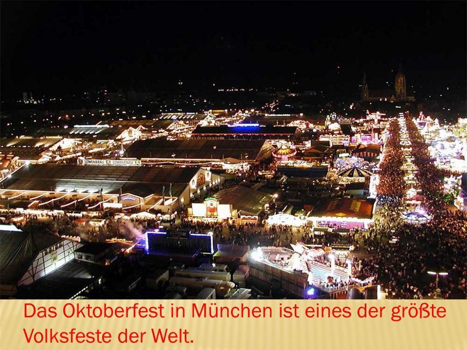 Das Oktoberfest in München ist eines der größte Volksfeste der Welt.