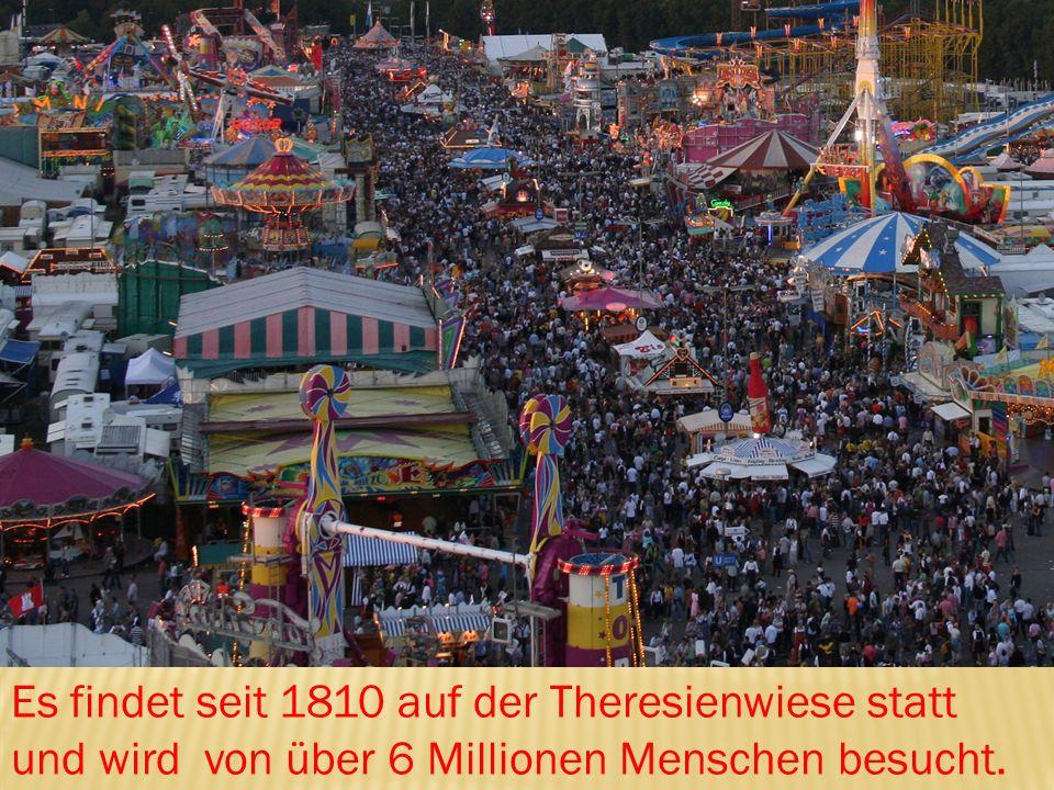 Es findet seit 1810 auf der Theresienwiese statt und wird von über 6 Millionen Menschen besucht.