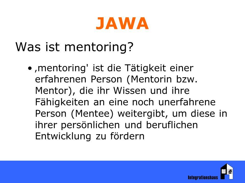 JAWA Was ist mentoring. 'mentoring ist die Tätigkeit einer erfahrenen Person (Mentorin bzw.