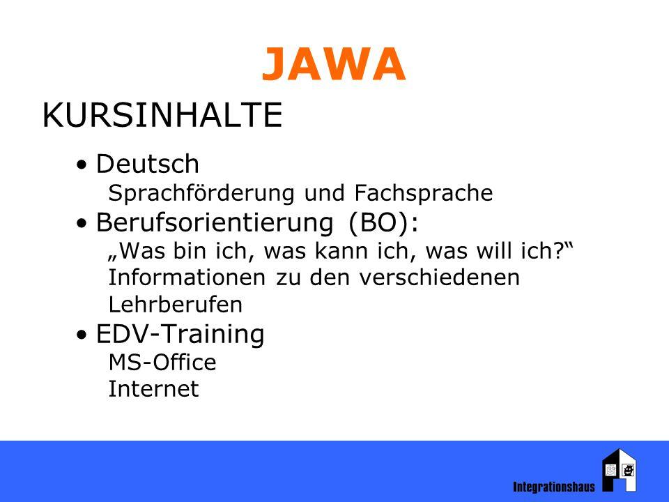 """JAWA KURSINHALTE Deutsch Sprachförderung und Fachsprache Berufsorientierung (BO): """"Was bin ich, was kann ich, was will ich Informationen zu den verschiedenen Lehrberufen EDV-Training MS-Office Internet"""