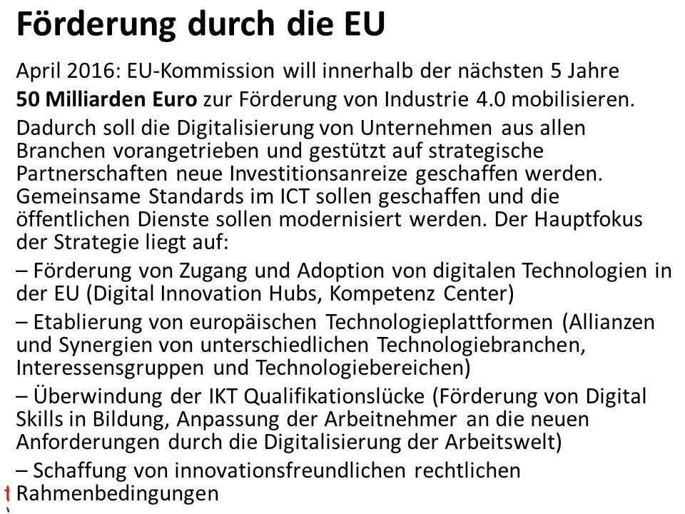 Förderung durch die EU April 2016: EU-Kommission will innerhalb der nächsten 5 Jahre 50 Milliarden Euro zur Förderung von Industrie 4.0 mobilisieren.
