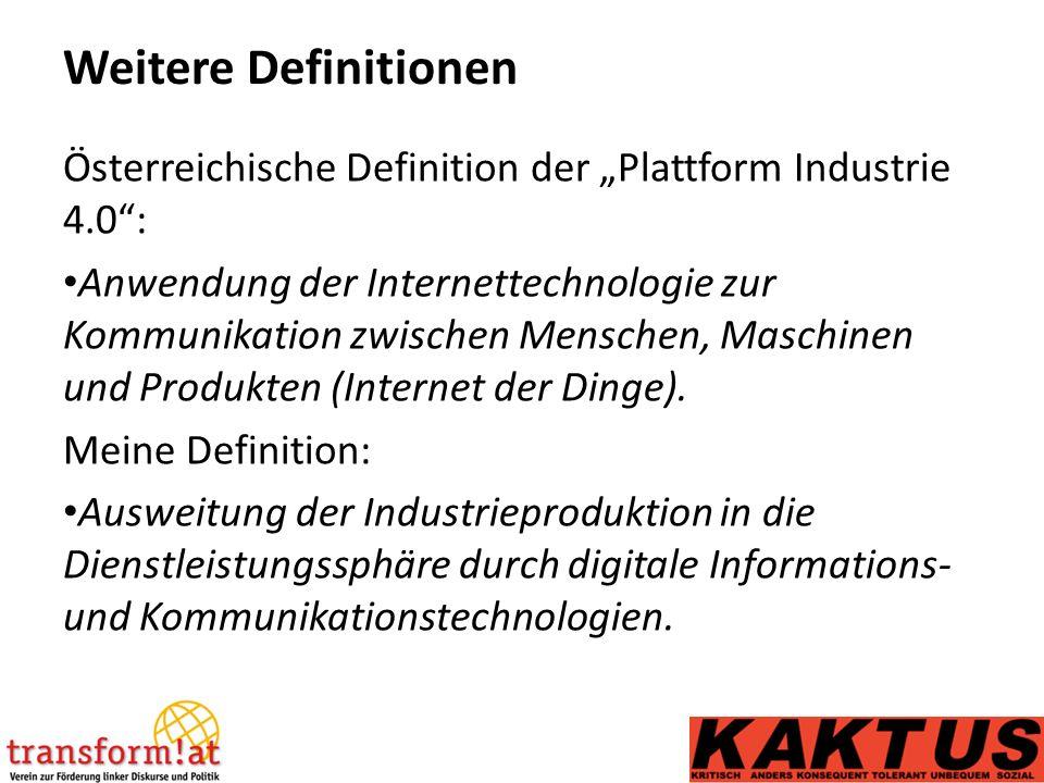 """Weitere Definitionen Österreichische Definition der """"Plattform Industrie 4.0 : Anwendung der Internettechnologie zur Kommunikation zwischen Menschen, Maschinen und Produkten (Internet der Dinge)."""