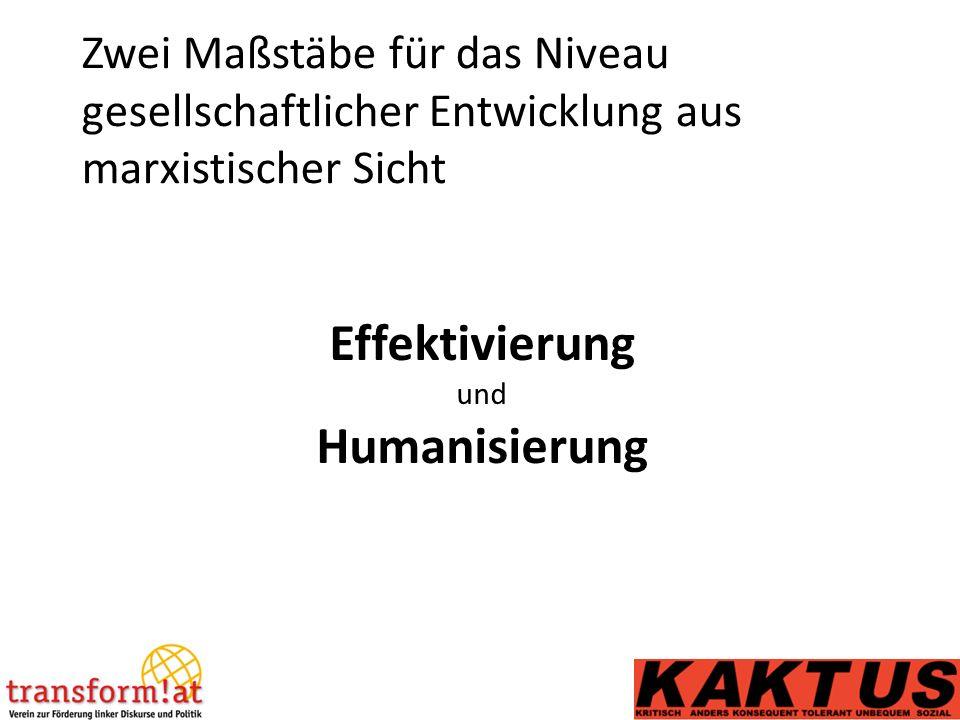 Zwei Maßstäbe für das Niveau gesellschaftlicher Entwicklung aus marxistischer Sicht Effektivierung und Humanisierung