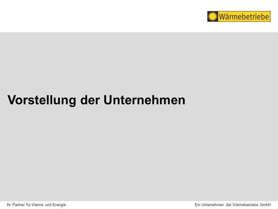 Vorstellung der Unternehmen Ein Unternehmen der Wärmebetriebe GmbH Ihr Partner für Wärme und Energie