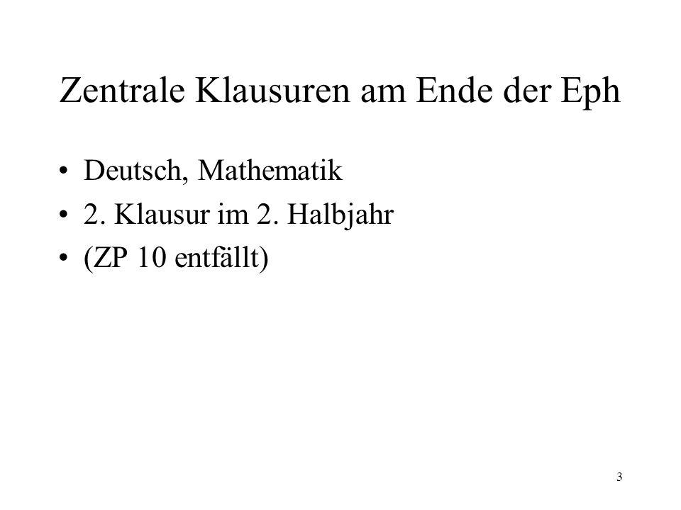 3 Zentrale Klausuren am Ende der Eph Deutsch, Mathematik 2. Klausur im 2. Halbjahr (ZP 10 entfällt)