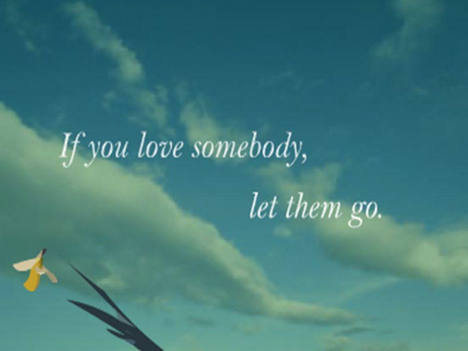 Sollte man die Menschen die jemandem was bedeuten nicht besser gehen lassen