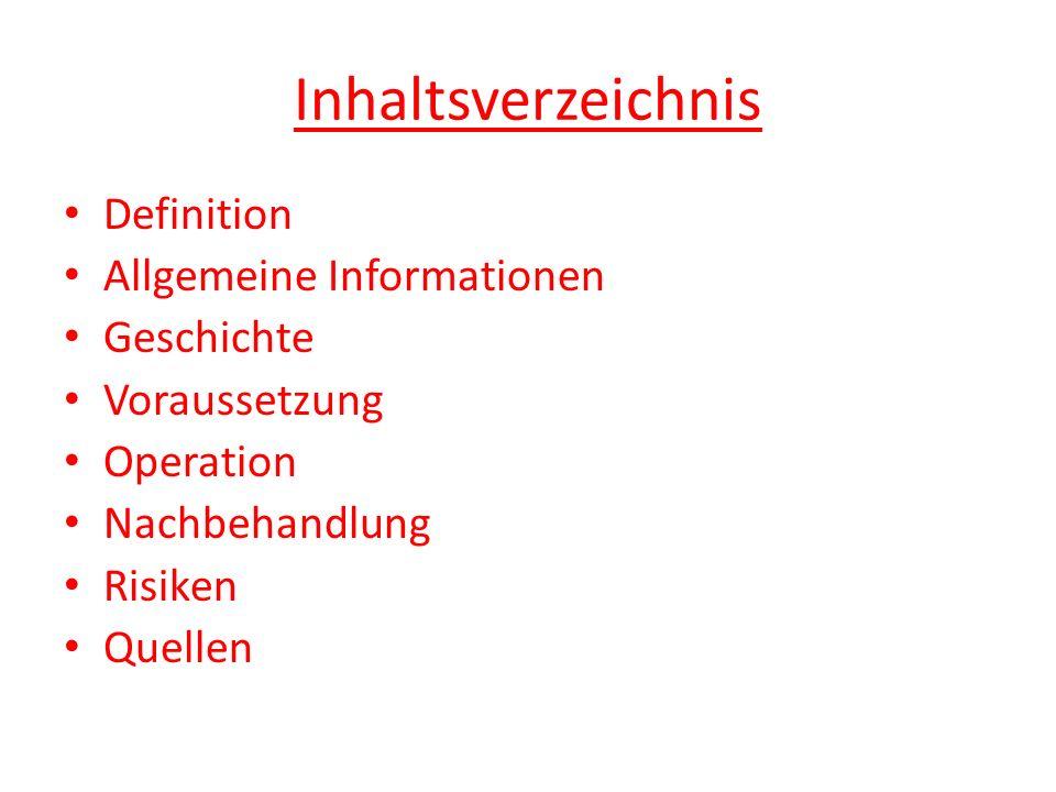 Inhaltsverzeichnis Definition Allgemeine Informationen Geschichte Voraussetzung Operation Nachbehandlung Risiken Quellen