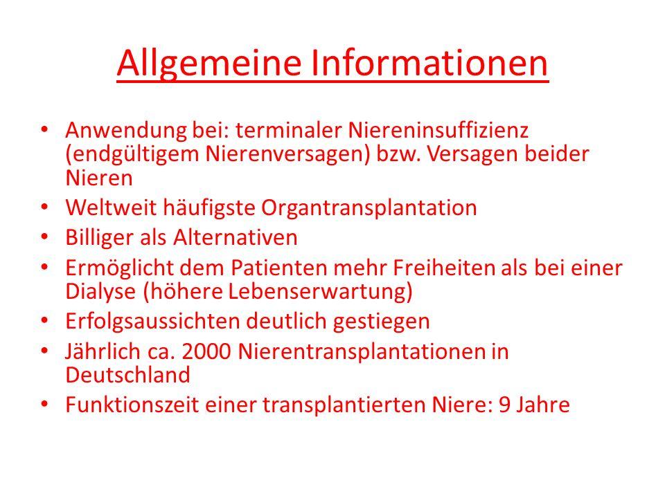 Allgemeine Informationen Anwendung bei: terminaler Niereninsuffizienz (endgültigem Nierenversagen) bzw. Versagen beider Nieren Weltweit häufigste Orga