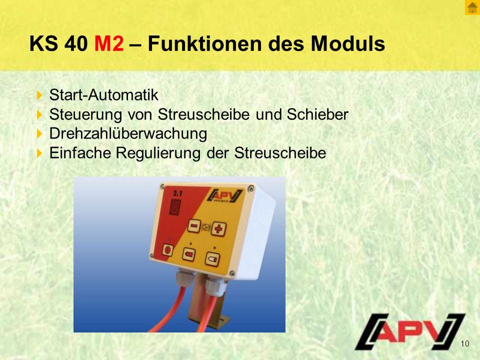KS 40 M2 – Funktionen des Moduls 10  Start-Automatik  Steuerung von Streuscheibe und Schieber  Drehzahlüberwachung  Einfache Regulierung der Streuscheibe