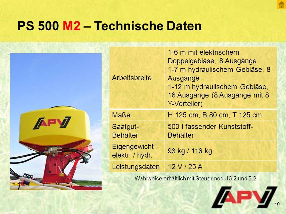PS 500 M2 – Technische Daten 40 Arbeitsbreite 1-6 m mit elektrischem Doppelgebläse, 8 Ausgänge 1-7 m hydraulischem Gebläse, 8 Ausgänge 1-12 m hydraulischem Gebläse, 16 Ausgänge (8 Ausgänge mit 8 Y-Verteiler) MaßeH 125 cm, B 80 cm, T 125 cm Saatgut- Behälter 500 l fassender Kunststoff- Behälter Eigengewicht elektr.