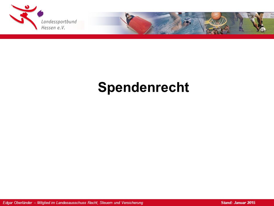Edgar Oberländer – Mitglied im Landesausschuss Recht, Steuern und Versicherung Stand: Januar 2015 Spendenrecht
