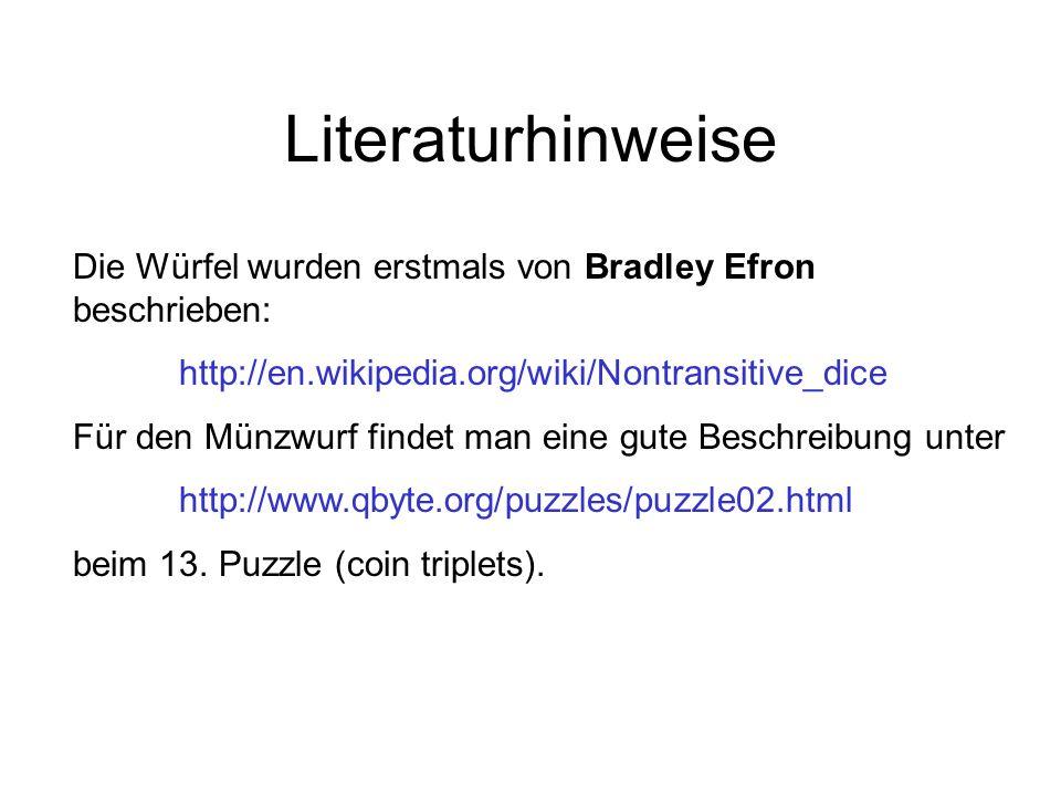 Literaturhinweise Die Würfel wurden erstmals von Bradley Efron beschrieben: http://en.wikipedia.org/wiki/Nontransitive_dice Für den Münzwurf findet man eine gute Beschreibung unter http://www.qbyte.org/puzzles/puzzle02.html beim 13.