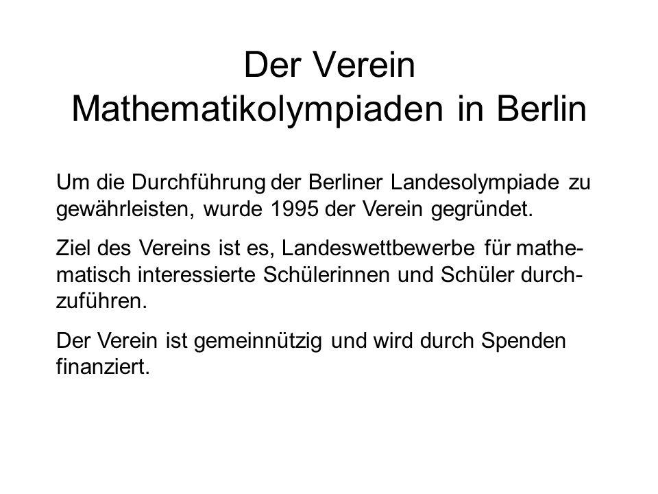 Der Verein Mathematikolympiaden in Berlin Um die Durchführung der Berliner Landesolympiade zu gewährleisten, wurde 1995 der Verein gegründet.